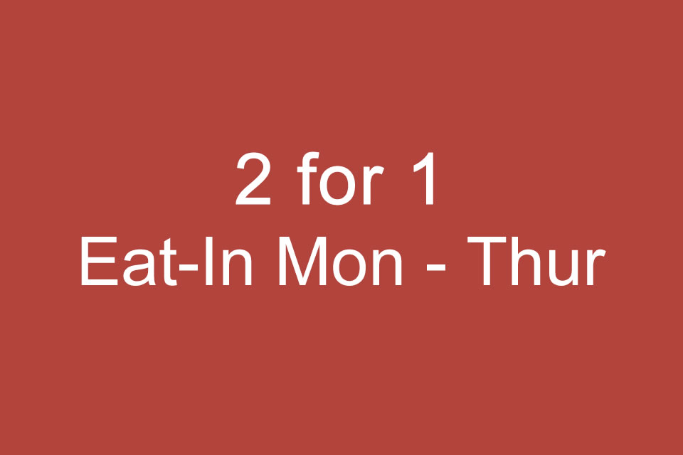 Eat-in - 2 for 1 Offer